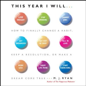 This Year I Will: How to Finally Change a Habit, Keep a Resolution, or Make a Dream Come True